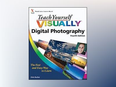 Teach Yourself VISUALLY Digital Photography, 4th Edition av Chris Bucher