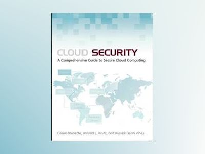 Cloud Security: A Comprehensive Guide to Secure Cloud Computing av Glenn Brunette