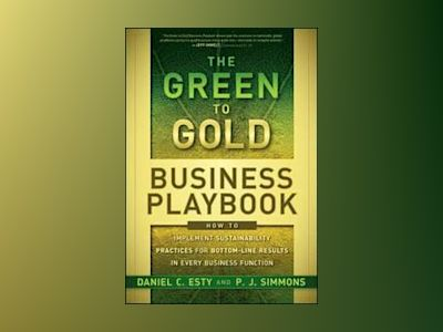 The Green to Gold Business Playbook: How to Implement Sustainability Practi av Daniel Esty