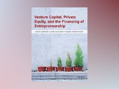Venture Capital, Private Equity, and the Financing of Entrepreneurship av Lerner