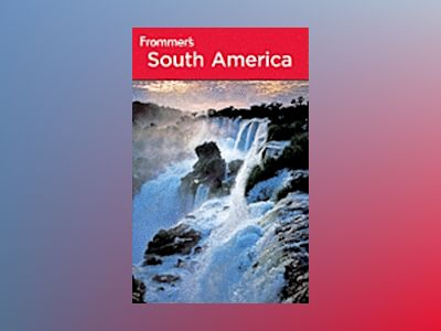 Frommer's South America, 5th Edition av Nicholas Gill