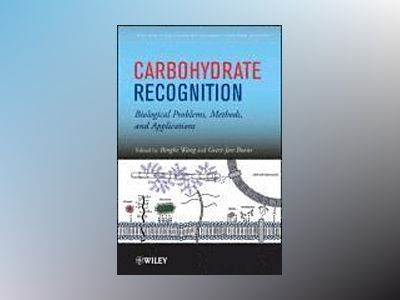 Carbohydrate Recognition: Biological Problems, Methods, and Applications av Binghe Wang