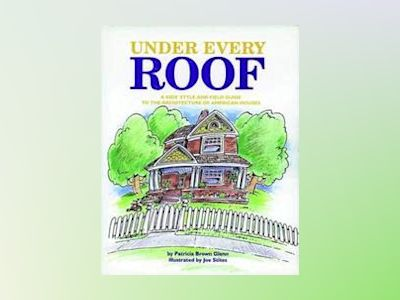Under Every Roof: A Kid's Style and Field Guide to the Architecture of Amer av Patricia Brown Glenn