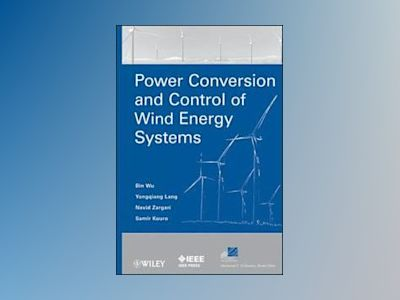 Power Conversion and Control of Wind Energy Systems av Bin Wu