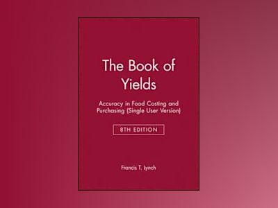 The Book of Yields: Accuracy in Food Costing and Purchasing, Eighth Edition av Francis T. Lynch