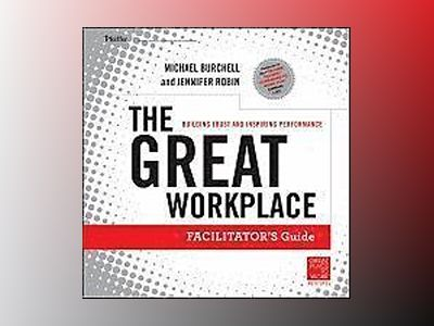 The Great Workplace: Building Trust and Inspiring Performance Facilitators av Michael Burchell