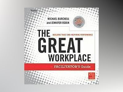 The Great Workplace: Building Trust and Inspiring Performance Deluxe Set av Michael Burchell