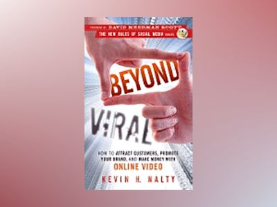 Beyond Viral: How to Attract Customers, Promote Your Brand, and Make Money av Kevin Nalty