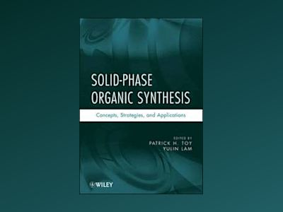 Solid-Phase Organic Synthesis: Concepts, Strategies, and Applications av Patrick H. Toy