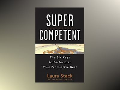 Super Competent: The Six Keys to Perform at Your Productive Best av Laura Stack