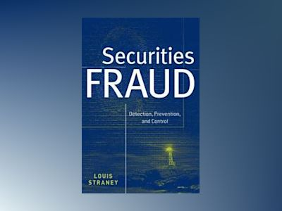 Securities Fraud: Detection, Prevention and Control av Louis L. Straney