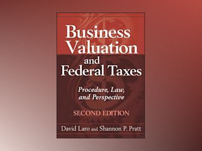Business Valuation and Federal Taxes: Procedure, Law and Perspective, 2nd E av David Laro