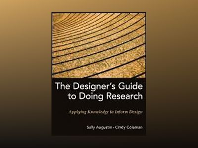 The Designer's Guide to Doing Research: Applying Knowledge to Inform Design av Sally Augustin
