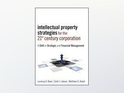 Corporate Intellectual Property Management in the 21st Century av Lanning G. Bryer