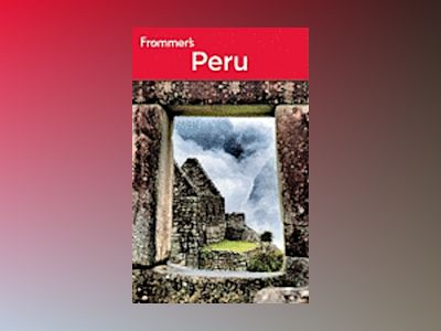 Frommer's Peru, 5th Edition av Neil E. Schlecht