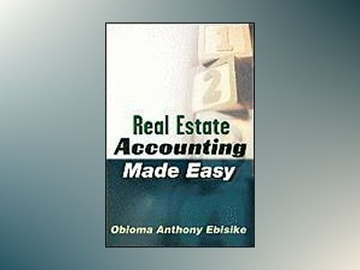 Real Estate Accounting Made Easy av Obioma A. Ebisike