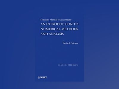 An Introduction to Numerical Methods and Analysis, Solutions Manual , Revis av James F. Epperson