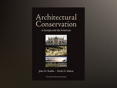Architectural Conservation in Europe and the Americas av John H. Stubbs