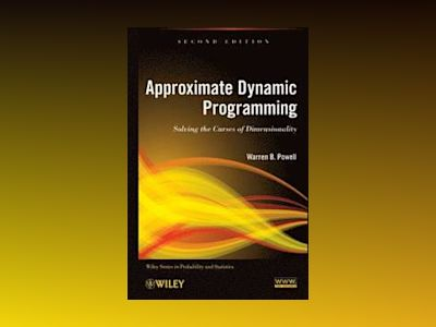 Approximate Dynamic Programming: Solving the Curses of Dimensionality, 2nd av Warren Buckler Powell