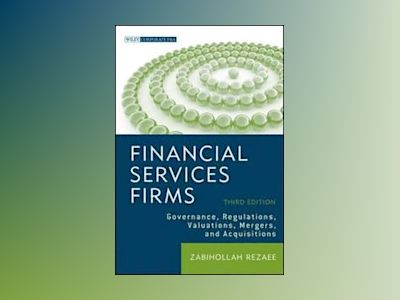 Financial Services Firms: Governance, Regulations, Valuations, Mergers, and av Zabihollah Rezaee