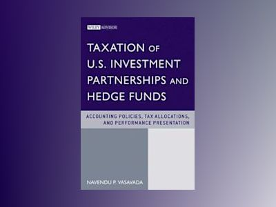 Taxation of US Investment Partnerships and Hedge Funds: Accounting Policies av N. Vasavada