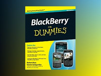 BlackBerry For Dummies, 4th Edition av Robert Kao