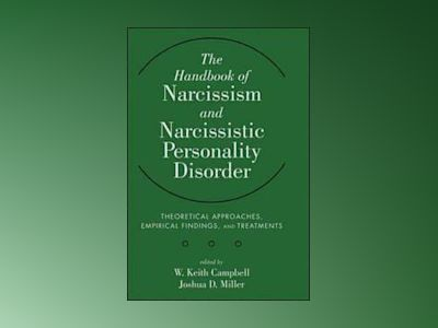 The Handbook of Narcissism and Narcissistic Personality Disorder: Theoretic av W. Keith Campbell