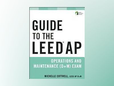 Guide to the LEED AP Operations + Maintenance (O+M) Exam av Michelle Cottrell