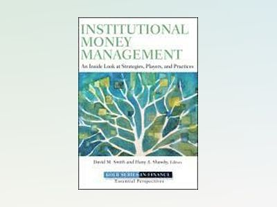 Institutional Money Management: Objectives, Constraints, and Strategies av Hany A. Shawky