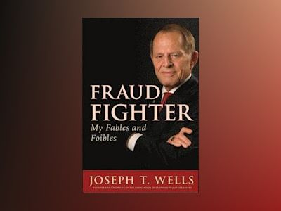 I'm a Fraud; You're a Fraud: The Fables, Follies, and Foibles of a Fraud Fi av Joseph T. Wells