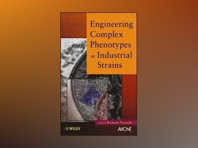 Engineering Complex Phenotypes in Industrial Strains av Ranjan Patnaik