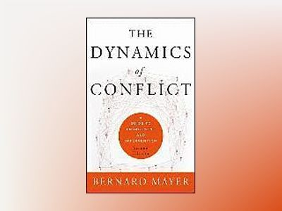 The Dynamics of Conflict: A Guide to Engagement and Intervention, 2nd Editi av Bernard Mayer