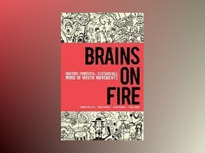 Brains on Fire: Igniting Powerful, Sustainable, Word of Mouth Movements av Robbin Phillips