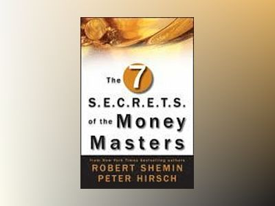 The Seven S.E.C.R.E.T.S. of the Money Masters av Robert Shemin