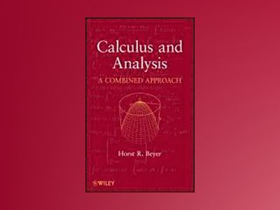 Calculus and Analysis: A Combined Approach av Horst R. Beyer