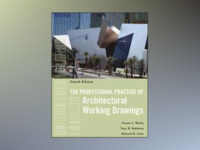 The Professional Practice of Architectural Working Drawings, 4th Edition av Osamu A. Wakita