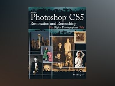 Photoshop CS5 Restoration and Retouching For Digital Photographers Only av Mark Fitzgerald