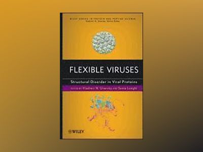 Flexible Viruses: Structural Disorder in Viral Proteins av Vladimir Uversky