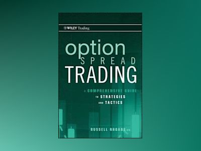 Option Spread Trading: A Step-by-Step Guide To Strategies and Tactics av Russell Rhoads