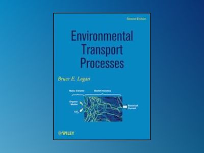 Environmental Transport Processes, 2nd Edition av Bruce E. Logan