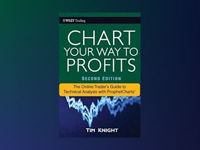 Chart Your Way To Profits: The Online Trader's Guide to Technical Analysis av Timothy Knight