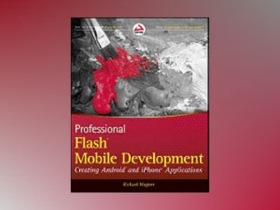 Professional Flash Mobile Development: Creating Android and iPhone Applicat av Richard Wagner