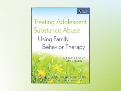 Treating Adolescent Substance Abuse Using Family Behavior Therapy: A Step-b av Brad Donohue