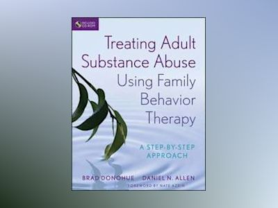 Treating Adult Substance Abuse Using Family Behavior Therapy: A Step-by-Ste av Brad Donohue