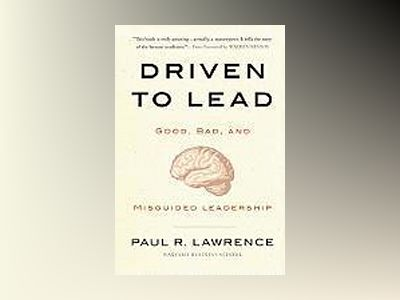 Driven to Lead: Using the Four Drive Theory to Cultivate Better Leaders av Paul R. Lawrence