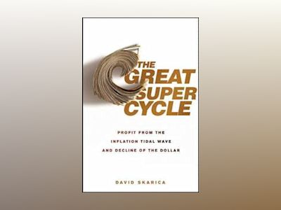 The Great Super Cycle: How to Profit from the Tidal Wave of Inflation and t av David Skarica