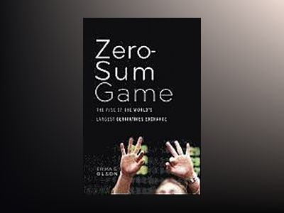 The Zero Sum Game: The Rise of the World's Largest Derivatives Exchange and av E. Olson