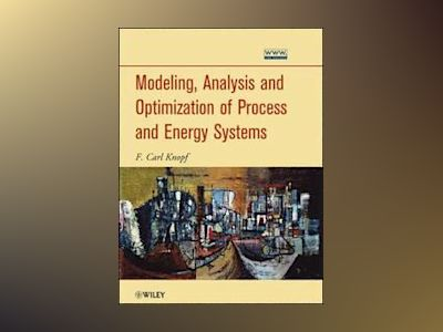 Modeling, Analysis and Optimization of Process and Energy Systems av F. Carl Knopf