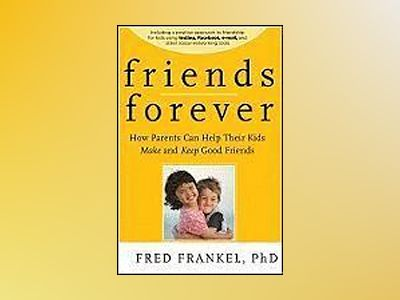 Friends Forever: How Parents Can Help Their Kids Make and Keep Good Friends av Fred Frankel