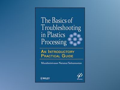 Basics of Troubleshooting in Plastics Processing av N. S. Murralisrinivasan